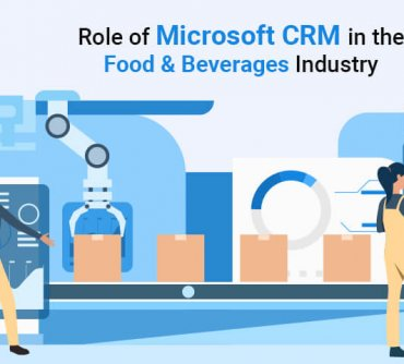 Role of Microsoft CRM in the Food & Beverages Industry