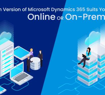 Online or On-Premises: Which Version of Microsoft Dynamics 365 Suits You the Best