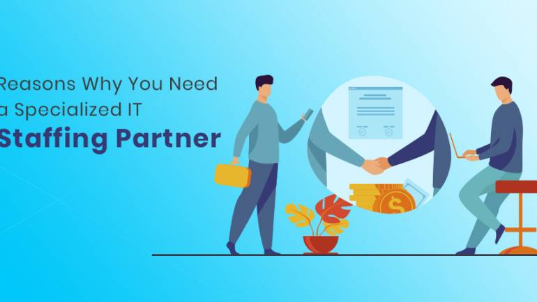 Reasons Why You Need a Specialized IT Staffing Partner