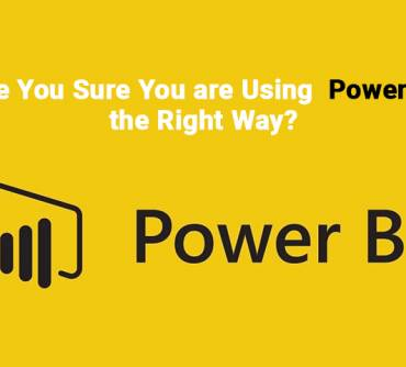 Are You Sure You are Using Microsoft Power BI the Right Way?