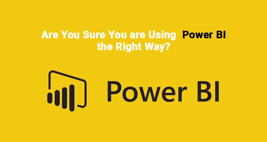 are you sure you are using power bi i the right way
